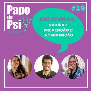 #19 Papo de Psi Entrevista: Suicídio - prevenção e intervenção