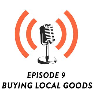 S01E09 - Buying Local Goods: Are We Still Afraid?