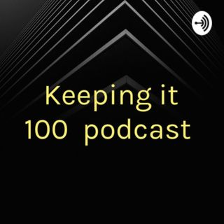 Keeping It 100 Episode 12