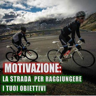 Motivazione: la strada per raggiungere i tuoi obiettivi