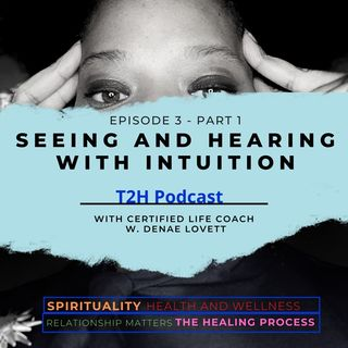 Seeing and Hearing with Intuition Episode 3-Part 1