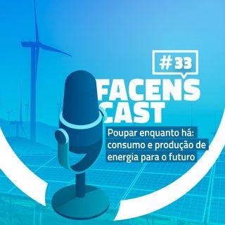 Facens Cast #33 Poupar enquanto há: consumo e produção de energia para o futuro