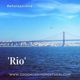 Good Morning Portugal! What a Palavra? 'Rio'