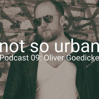 not so urban podcast-nr.9: Oliver Goedicke