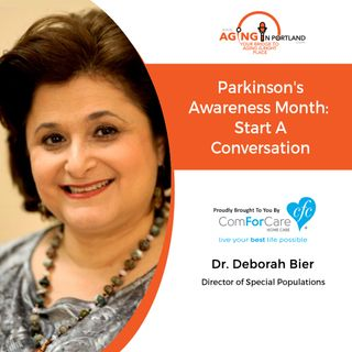 4/7/18: Dr. Deborah Bier with ComForCare Home Care | Parkinson's Awareness Month: Start a Conversation | Aging in Portland