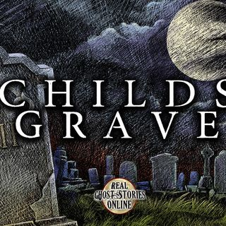 Childs Grave | Haunted, Paranormal, Supernatural