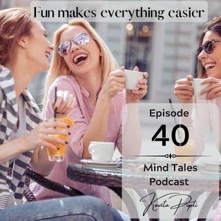 Episode 40 - Fun makes everything easier