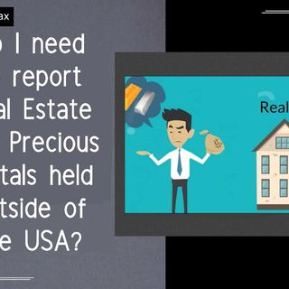 [ HTJ Podcast ] Do I need to report Real Estate and Precious Metals held outside of the USA