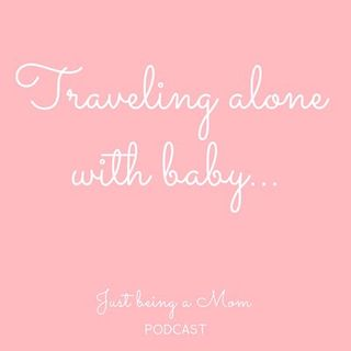 Episode 13 - Traveling alone with baby!