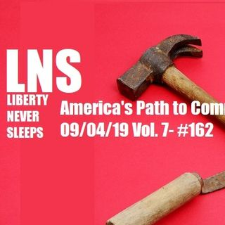 America's Path to Communism 09/04/19 Vol. 7- #162