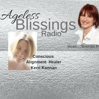 Ageless Blissings Radio Get A Conscious Alignment With Kerri Kannan