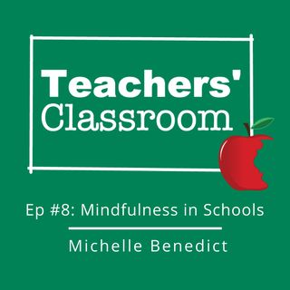 Ep 8: Mindfulness in Schools with Michelle Benedict