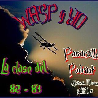46 - WASP y YO - EP 06 (La Clase del 82 - 83)