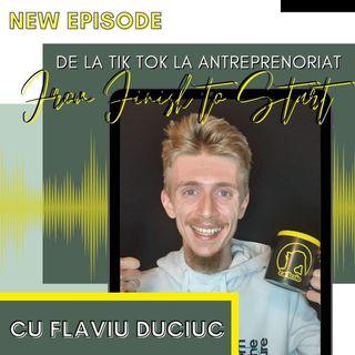 From FINISH to START | De la TikTok la antreprenoriat | Flaviu Duciuc