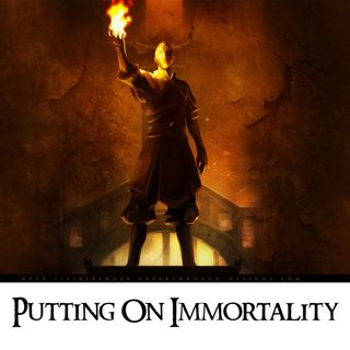 Putting On Immortality
