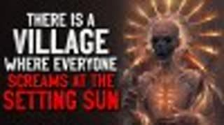 """There is a village where everyone screams at the setting sun. I will find it"" Creepypasta"