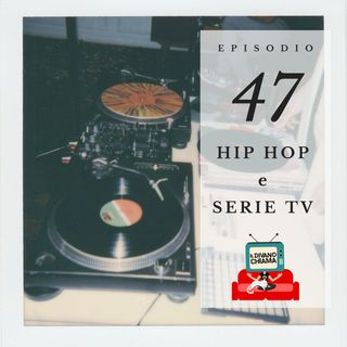 Puntata 47 - Hip hop e serie TV