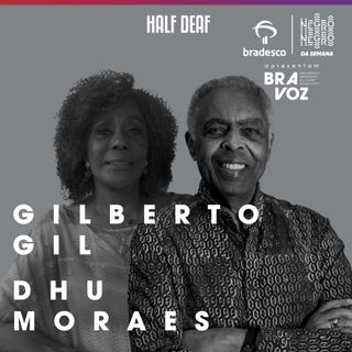 NEGRO DA SEMANA - Bradesco BRAVOZ #12 - Gilberto Gil e Dhu Moraes