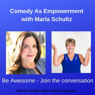 Comedy as Empowerment with Marla Schultz