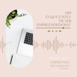 Ep. 05 - O que é isto de ser empreendedora?