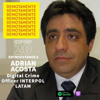 20 - Entrevistamos a Adrian Acosta, Digital Crime Officer de INTERPOL para Latinoamerica.