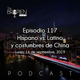 117 - Bropien - Hispano vs. Latino y costumbres de China