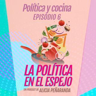 Ep. 6 Política y cocina