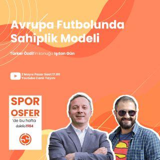 Avrupa Futbolunda Sahiplik Modeli | Konuk: Işıtan Gün | Sporosfer #14