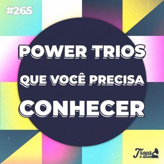 #265: Power Trios que você precisa conhecer
