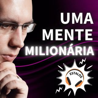 ESTALO | Como ter uma mente milionária?