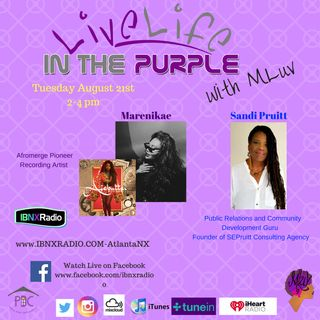 Live Life In The Purple with MLuv 8-21-2018 Guests Nigerian Recording Artist Marenikae and Publisher and Non-Profit Consultant Sandi Pruitt
