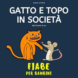 Gatto e topo in società - Fiabe per bambini