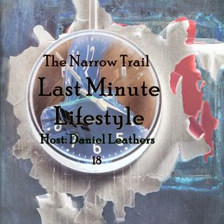 Last Minute Lifestyle - 18 - The Narrow Trail