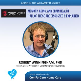 8/1/17: Robert Winningham, PhD with Western Oregon University | Memory, Aging, and Brain Health | Aging In The Willamette Valley