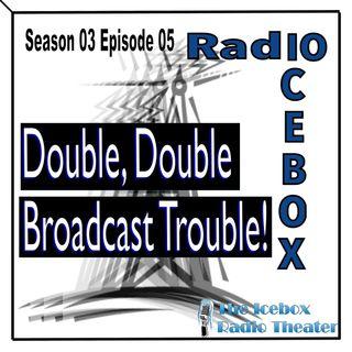 Double, Double Broadcast Trouble! episode 0305