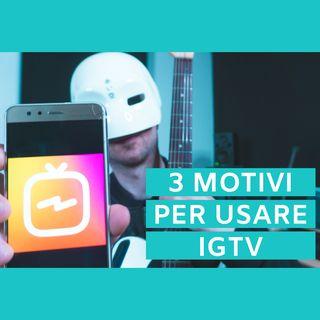 #17 - Tre Motivi Per Usare IGTV