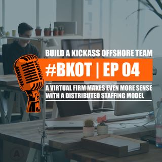 #BKOT | Ep - 04 | HOW VIRTUAL FIRMS SHOULD LEVERAGE OFFSHORE STAFFING