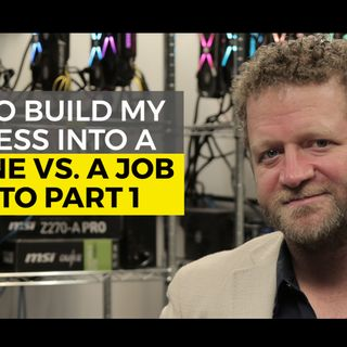 How to Build My Business Into a Machine vs. a Job - Crypto Part 1