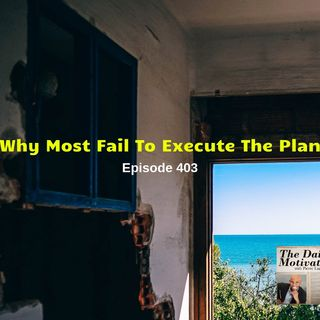 Why Most Fail To Execute The Plan - Episode #403