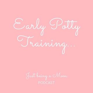 Episode 6 - Early Potty Training
