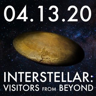 04.13.20. Interstellar: Visitors From Beyond