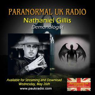 Paranormal UK Radio Show - Nathaniel Gillis - Demonologist - 05/26/2021
