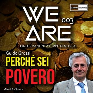 WE ARE 003 (Guido Grossi - PERCHÉ SEI POVERO)