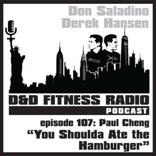 Episode 107 - Paul Cheng:  You Shoulda Ate the Hamburger