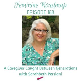 FR Ep# 168 A Caregiver Caught Between Generations with Sarahbeth Persiani