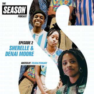 S2 Ep2: Sherelle and Denai Moore on disrupting the music industry and being Arsenal obsessed