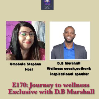 E170: Journey To Wellness Exclusive With D.B. Marshall