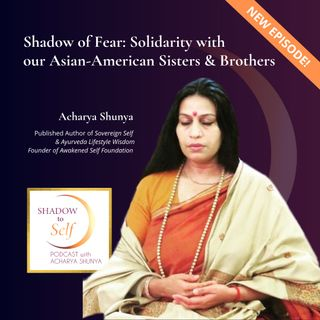 Shadow of Fear: Solidarity with our Asian-American Sisters and Brothers