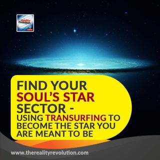 Finding Your Soul's Star Sector - Using Transurfing to Become the Star You Were Meant to Be