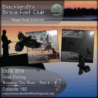 Gone Fishing Between The Wars Part 4 - Blackbird9 Podcast